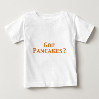 Got Pancakes Gifts Baby T-Shirt