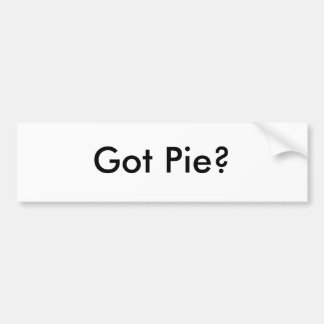 Got Pie? Bumper Sticker