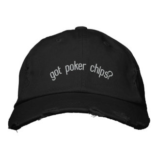 got poker chips? embroidered hat