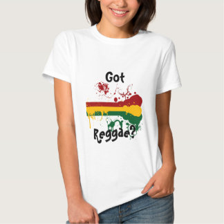 GOT REGGAE? T TSHIRTS