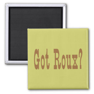 Got Roux? Magnet