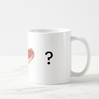 Got Steak/Meat/Beef? Coffee Mug
