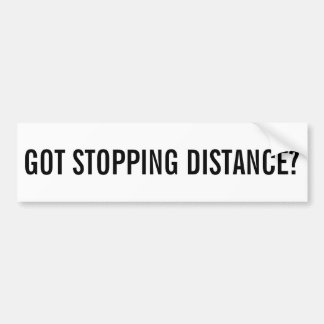 Got stopping distance? (white background) bumper sticker