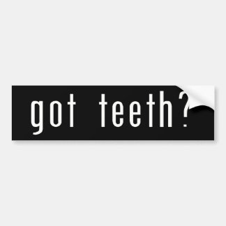 Got Teeth? Bumper Sticker
