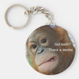 Got teeth? Thank a dentist Key Ring