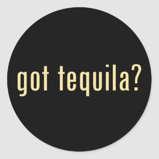 got tequila? classic round sticker