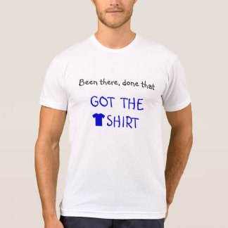 Got the tshirt funny quote