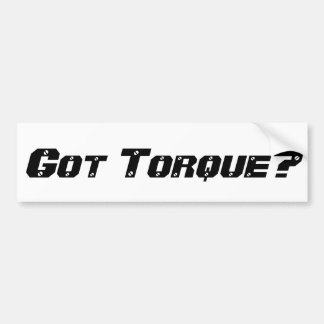 Got Torque? Bumper Sticker