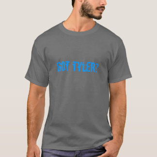 got tyler? T-Shirt