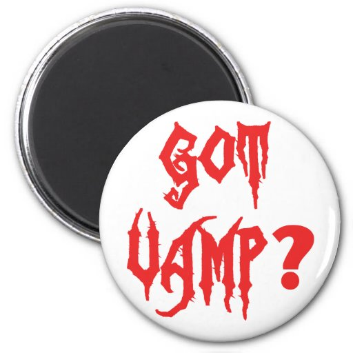 Got Vamp? Fridge Magnet