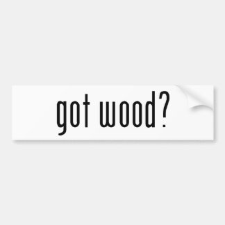 got wood? bumper sticker