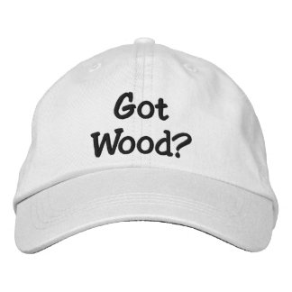 Got Wood? Embroidered Hats