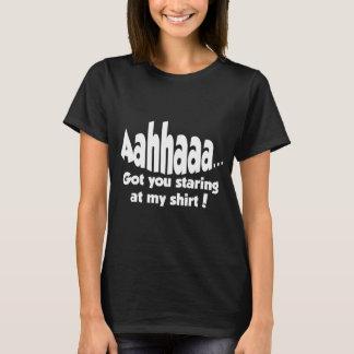 GOT YOU STARING AT T-Shirt