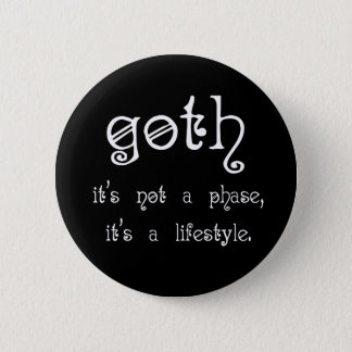 Goth: It's not a phase, it's a lifestyle 6 Cm Round Badge