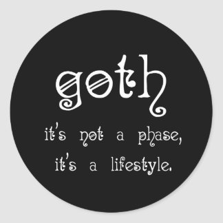 Goth: It's not a phase, it's a lifestyle Classic Round Sticker