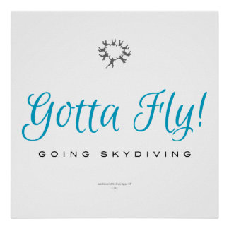 Gotta Fly! Going Skydiving Poster