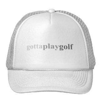 "Gotta - ""Gotta Play Golf"" Hats"