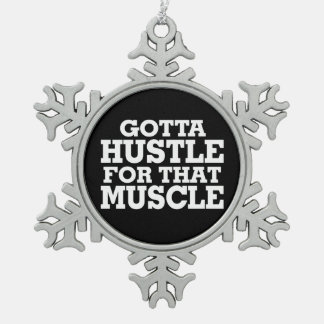 Gotta Hustle For That Muscle White Snowflake Pewter Christmas Ornament