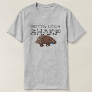 Gotta Look Sharp Porcupine Funny Animal Saying T-Shirt