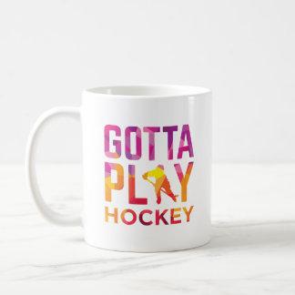 Gotta Play Hockey Mug