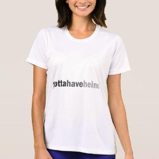 Gottahaveheine T-shirt