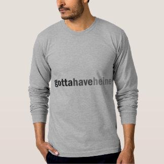Gottahaveheine T-shirts
