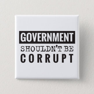 goverment shouldn't be corrupt 15 cm square badge