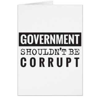 Goverment shouldn't be corrupt card