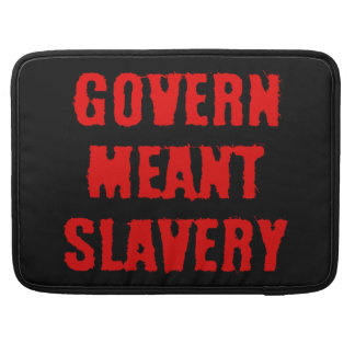 Govern Meant Slavery MacBook Pro Sleeve