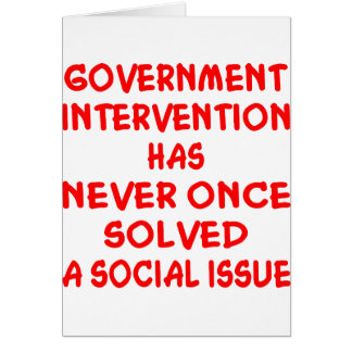 Government Intervention Never Solved Social Issue Greeting Card