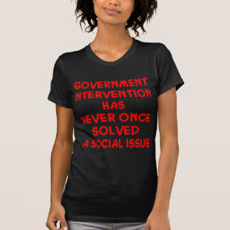 Government Intervention Never Solved Social Issue T-shirts