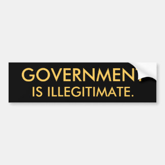 Government is Illegitimate Bumper Sticker