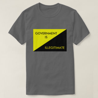 Government is Illegitimate T-Shirt