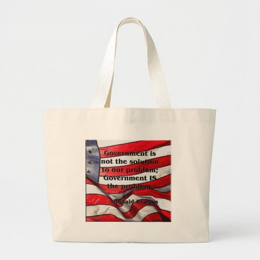 Government is not the solution - Reagan Quote Bags