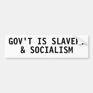 Government is slavery & socialism bumper sticker