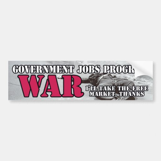 Government Jobs Program: War! Bumper Sticker
