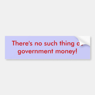Government money bumper sticker