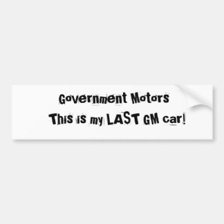 Government Motors, This is my LAST GM car! Bumper Sticker