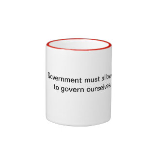 Government must allow us to govern ourselves ringer mug