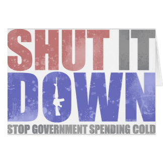Government Shutdown - Shut It Down Greeting Card