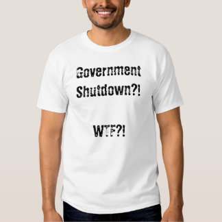 Government Shutdown T-shirts