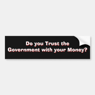 Government Trust? Part 1 of 2 Bumper Sticker