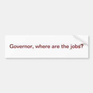Governor, where are the jobs? car bumper sticker