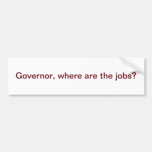Governor, where are the jobs? bumper stickers