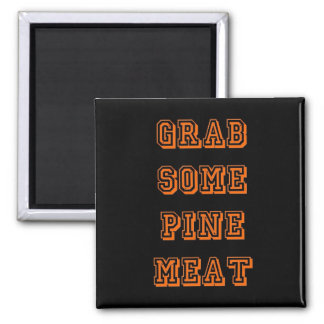 Grab some pine meat square magnet