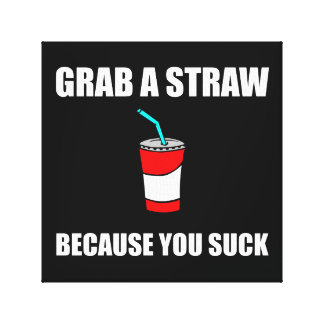 Grab Straw You Suck Canvas Print