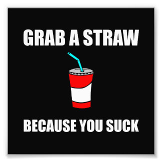 Grab Straw You Suck Photo Print