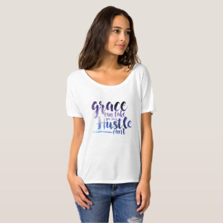 Grace can take you where hustle can't T-Shirt