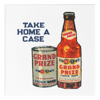 Grand Prize Lager Beer Take Home A Case Acrylic Wall Art