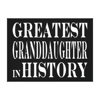 Granddaughters Greatest Granddaughter in History Stretched Canvas Prints
